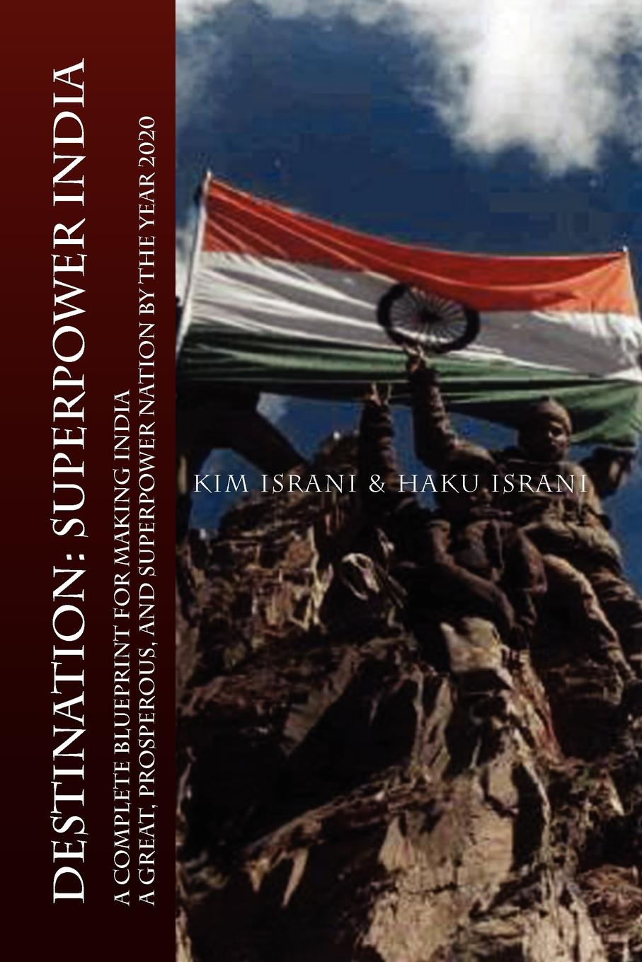 KIM ISRANI, HAKU ISRANI DESTINATION. SUPERPOWER INDIA: A COMPLETE BLUEPRINT FOR MAKING INDIA A GREAT, PROSPEROUS, AND SUPERPOWER NATION BY THE YEAR 2020 india black