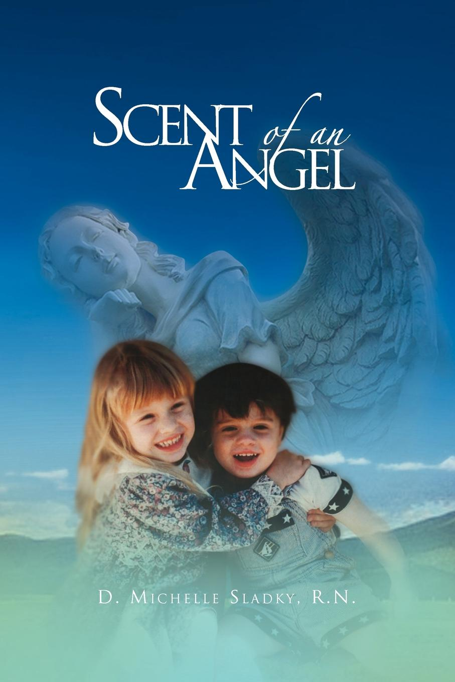 D. Michelle R. N. Sladky Scent of an Angel kat martin scent of roses