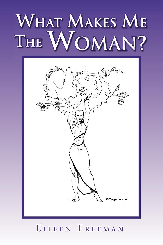 Eileen Freeman What Makes Me the Woman? eileen nauman touch the heavens