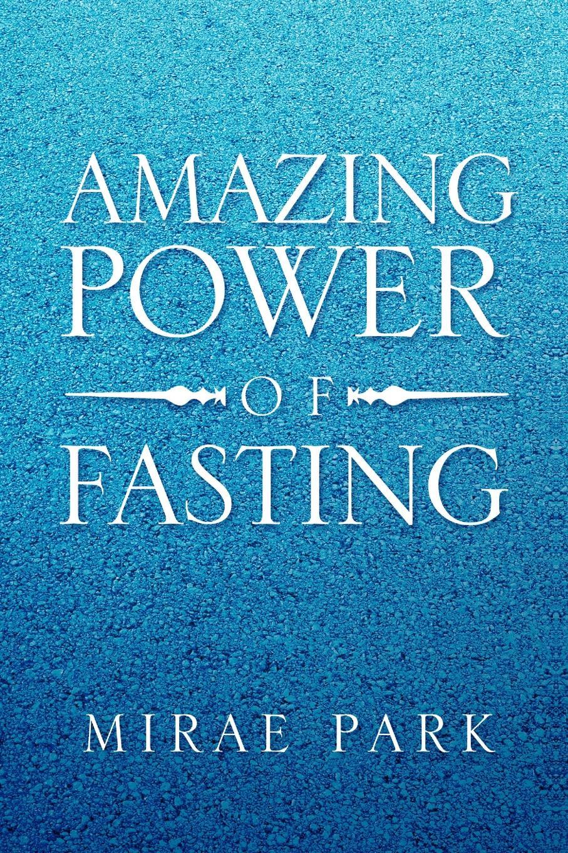 Mirae Park Amazing Power of Fasting