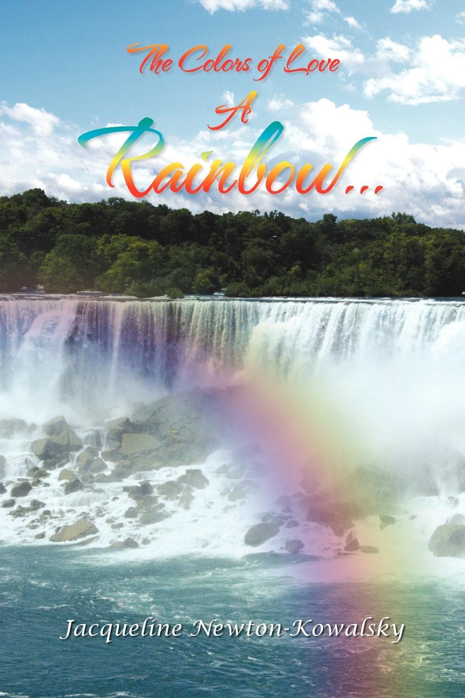Jacqueline Newton-Kowalsky A Rainbow.