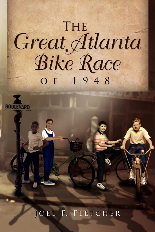 Fletcher Joel Fletcher, Joel Fletcher The Great Atlanta Bike Race of 1948 fletcher g some kind of wonderful