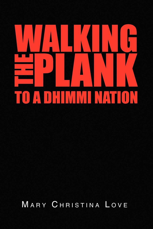 Mary Christina Love Walking the Plank. To a Dhimmi Nation цена в Москве и Питере