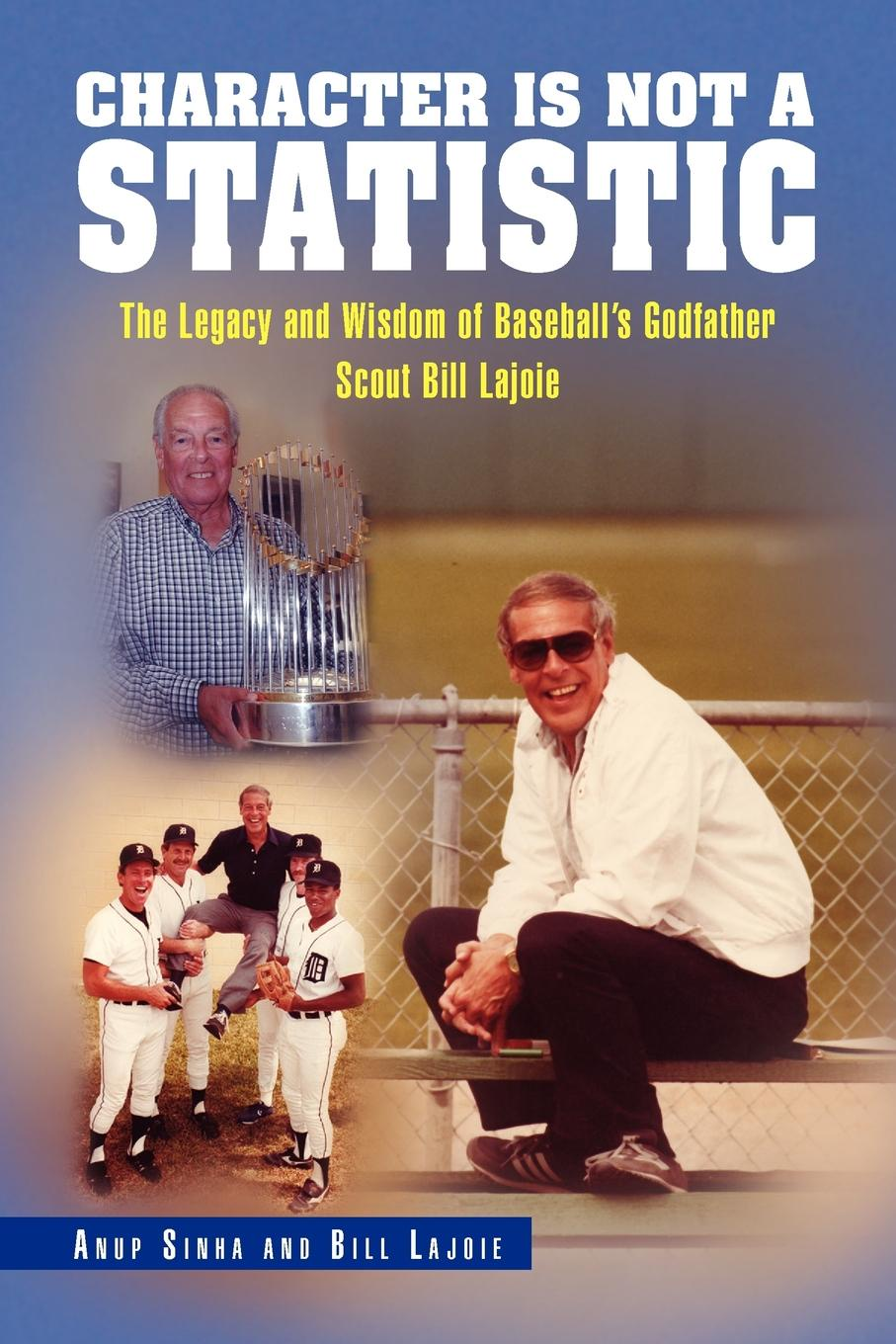 Sinha And Bi Anup Sinha and Bill Lajoie, Anup Sinha and Bill Lajoie Character Is Not a Statistic. The Legacy and Wisdom of Baseball's Godfather Scout Bill Lajoie bill flanagan bill flanigan u2 at the end of the world