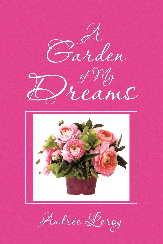 Andre Leroy A Garden of My Dreams sara craven the garden of dreams