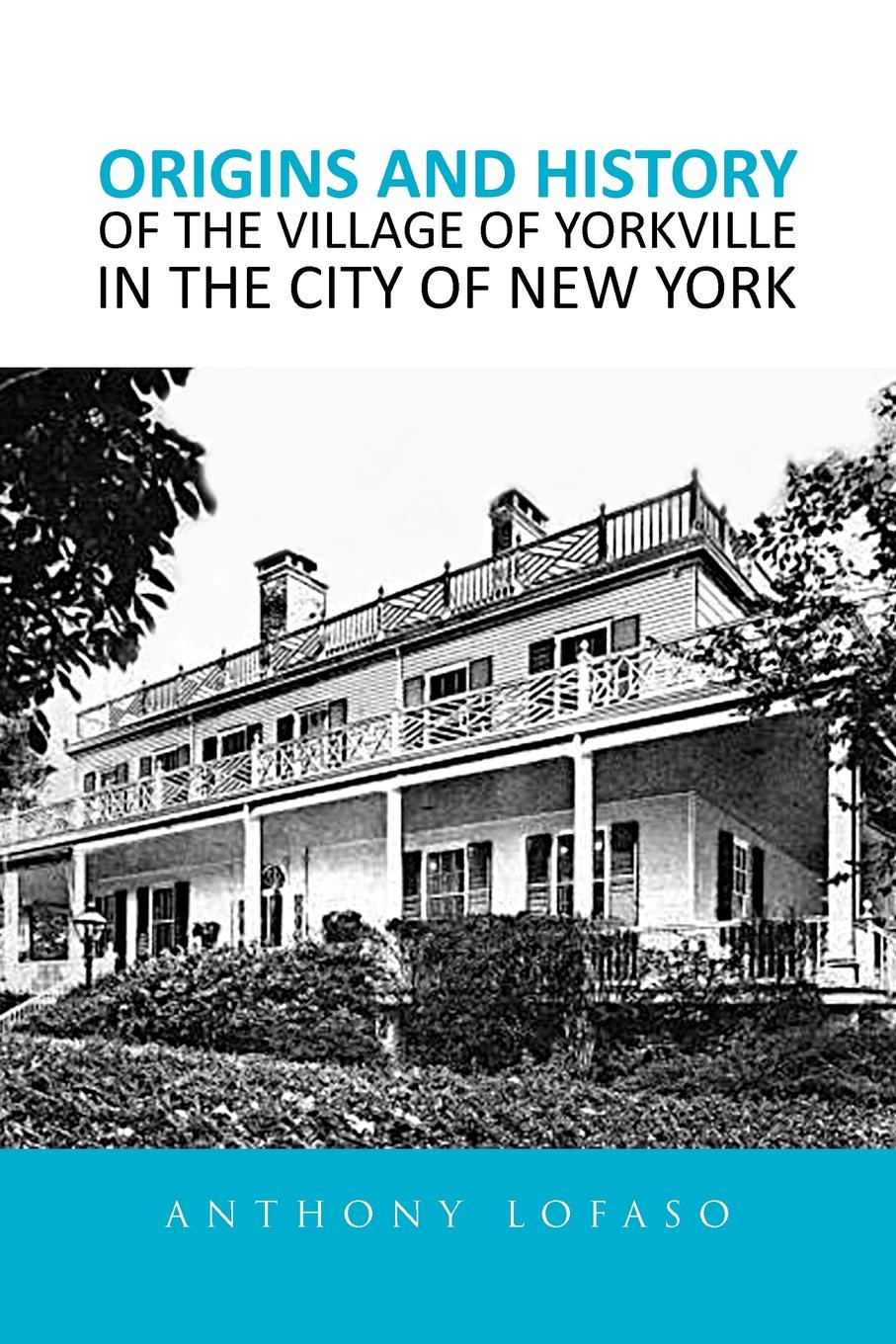 Anthony Lofaso Origins and History of the Village of Yorkville in the City of New York robert ludlow fowler history of the real property in new york