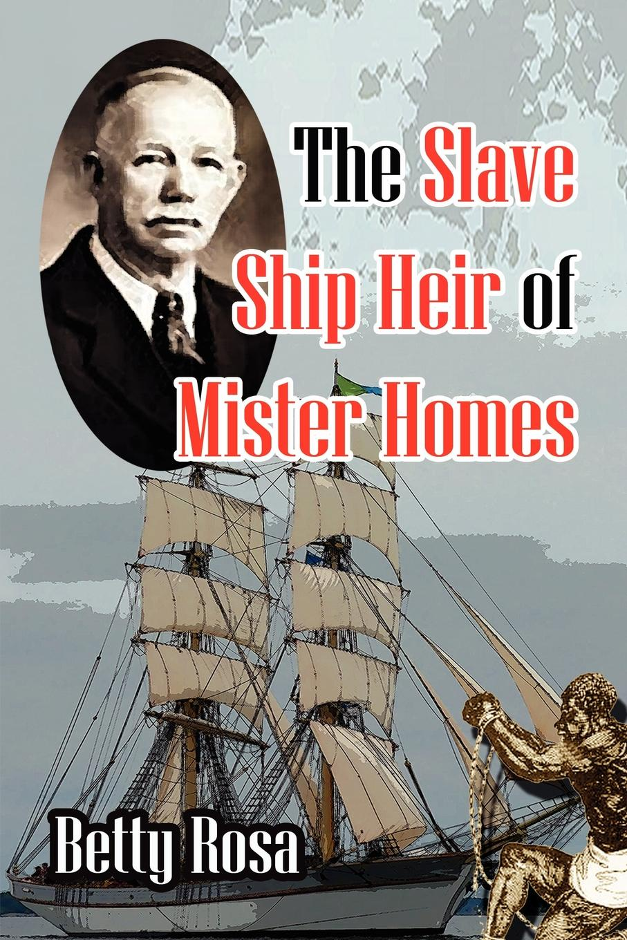 Betty Rosa The Slave Ship Heir of Mister Homes the ship of ishtar