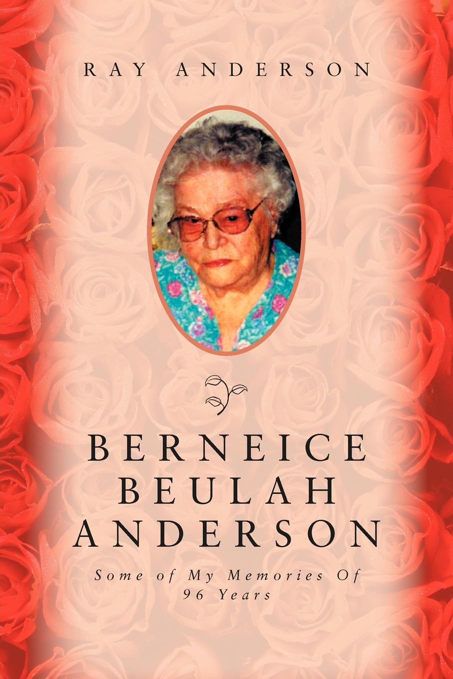 Ray Anderson Berneice Beulah Anderson. Some of My Memories of 96 Years недорго, оригинальная цена