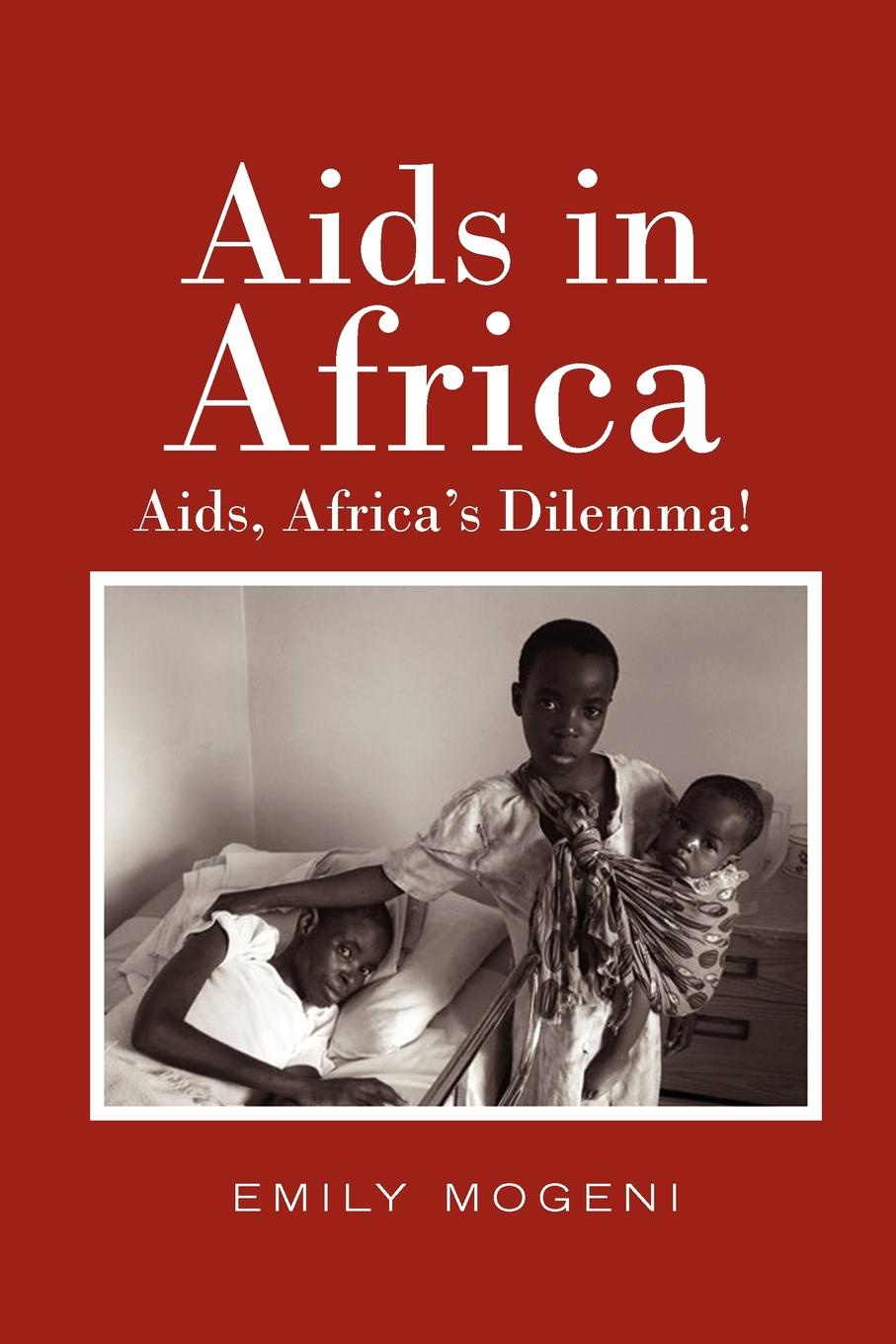 Emily Mogeni Aids in Africa. Aids, Africa's Dilemma! de vecchi italy s civilizing mission in africa