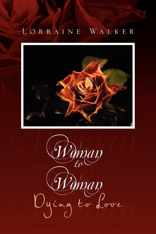 Lorraine Walker Woman to Woman. Dying Love