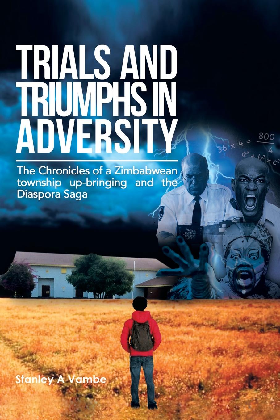цены Stanley a. Vambe Trials and Triumphs in Adversity. The Chronicles of a Zimbabwean Township Up-Bringing and the Diaspora Saga