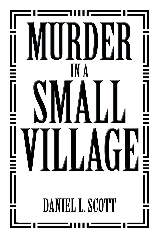 Daniel L. Scott Murder in a Small Village life in a medieval village
