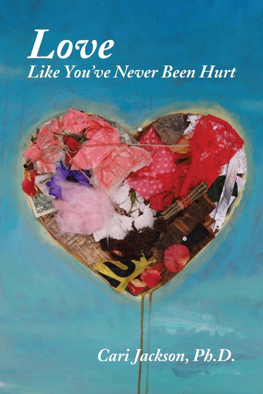 Cari Jackson Love Like You've Never Been Hurt sophie love love like this