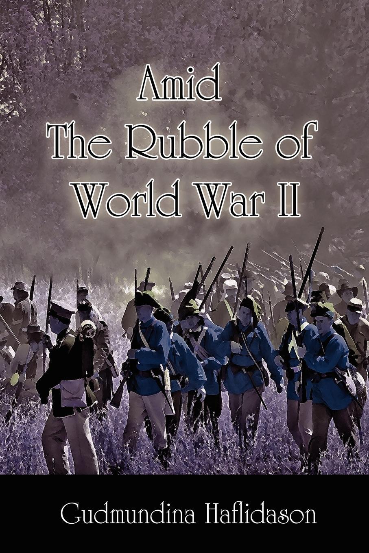 Gudmundina Haflidason Amid the Rubble of World War II 1 35 world war ii the germans took shovels
