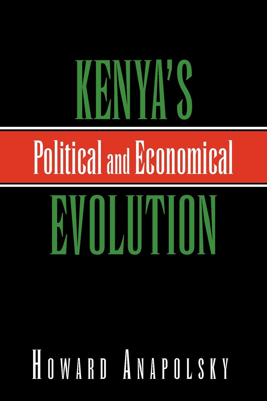 Howard Anapolsky Kenya's Political and Economical Evolution