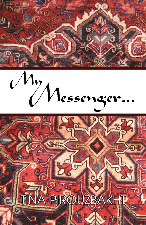 TINA PIROUZBAKHT My Messenger... tina fuller it s my turn