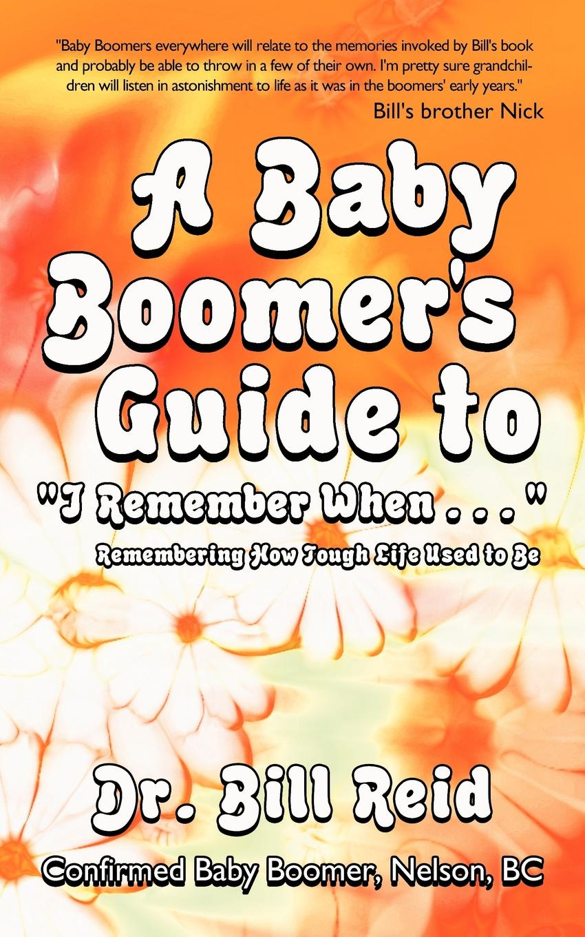 Bill Reid A Baby Boomers Guide to I Remember When. Remembering How Tough Life Used Be