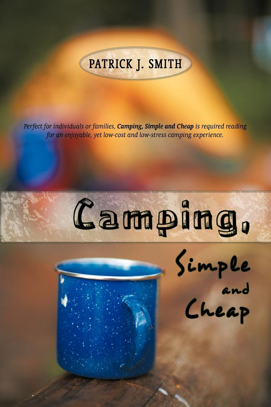 J. Smith Patrick J. Smith, Patrick J. Smith Camping, Simple and Cheap цена