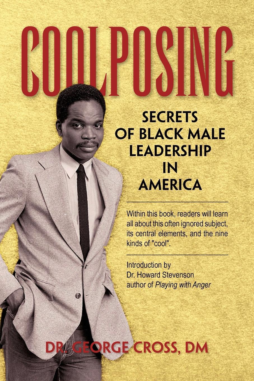 George Cross, Dr George DM Cross Coolposing. Secrets of Black Male Leadership in America catherine george no more secrets