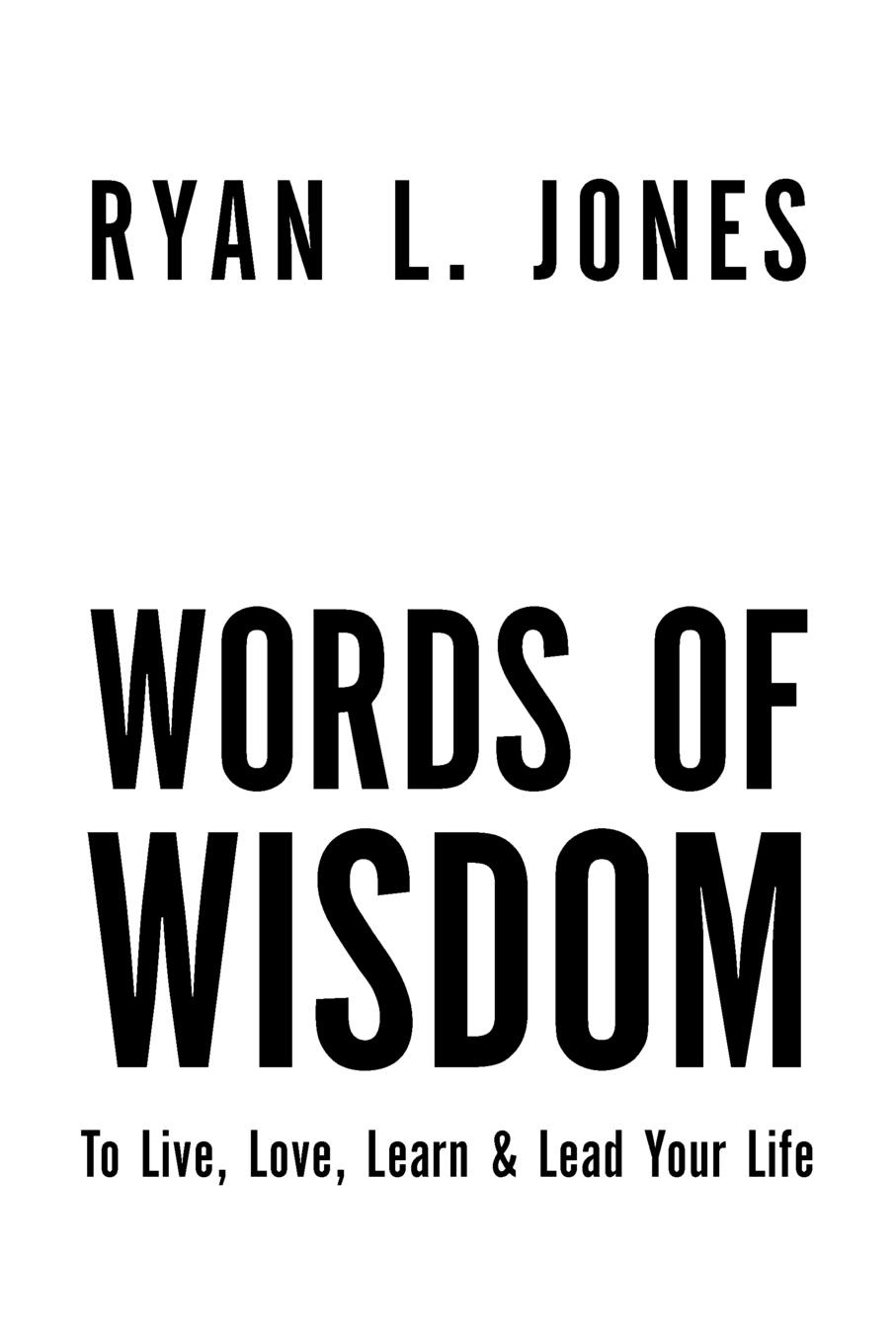 Ryan L. Jones Words of Wisdom. To Live, Love Learn & Lead Your Life shakespeare s words of wisdom panorama pops