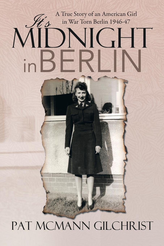Pat McMann Gilchrist It's Midnight in Berlin midnight in broad daylight
