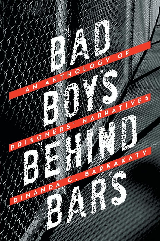 Binanda C. Barkakaty Bad Boys Behind Bars. An Anthology of Prisoners Narratives