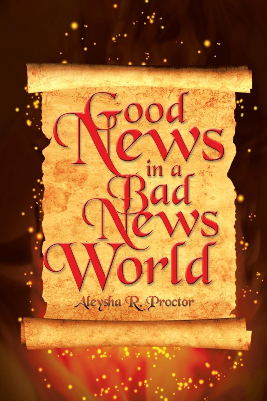 Aleysha R. Proctor Good News in a Bad News World news