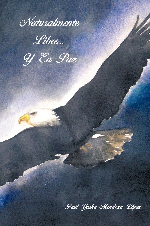 Pa L. Yasha Mendoza Lopez, Paul Yasha Mendoza Lopez Naturalmente Libre.. y En Paz tolstoi l guerra y paz