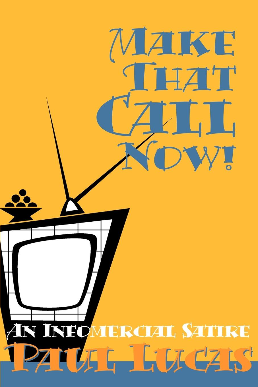 Paul Lucas Make That Call Now!. An Infomercial Satire цена в Москве и Питере