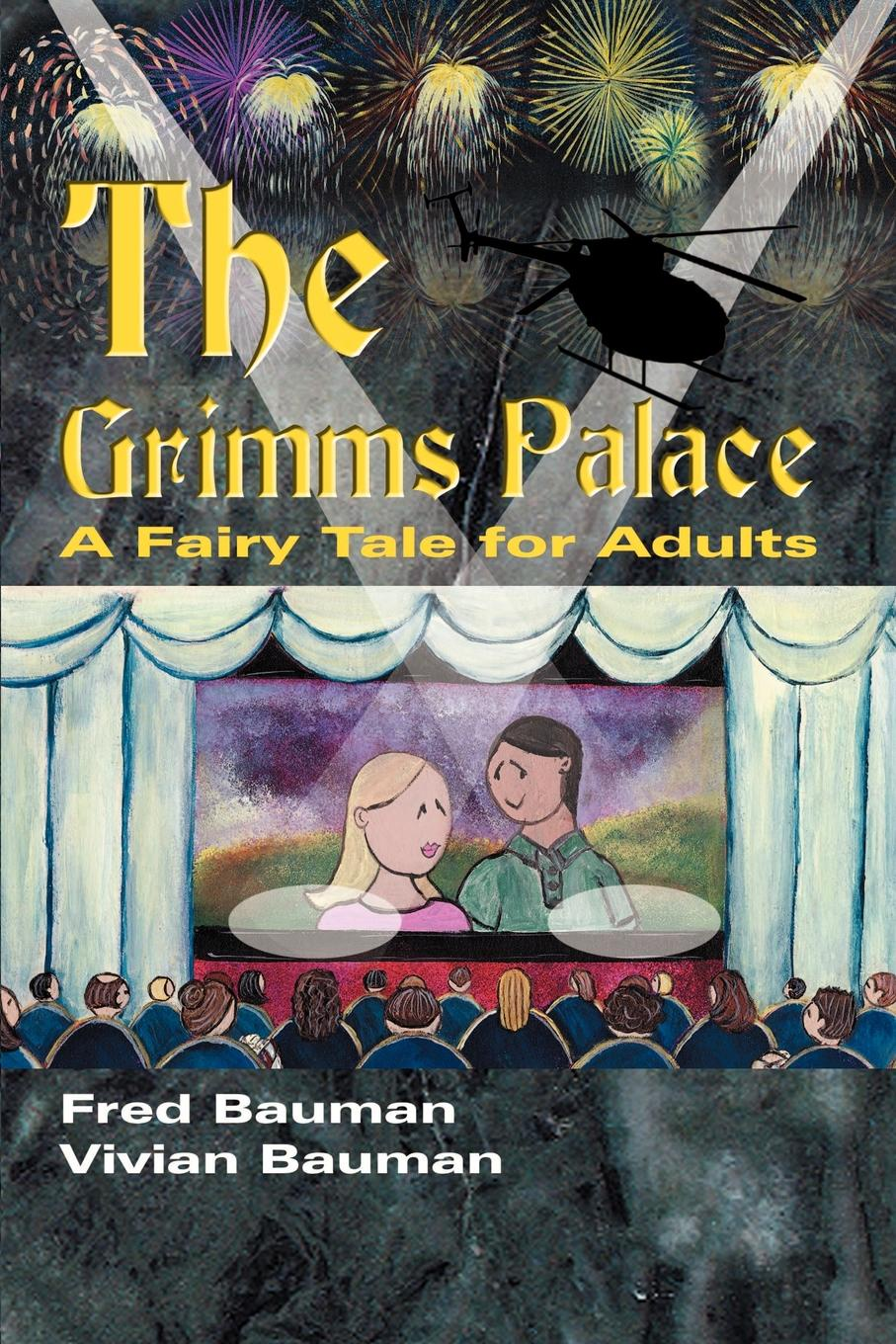 Fred Bauman, Vivian L. Bauman The Grimms Palace. A Fairy Tale for Adults