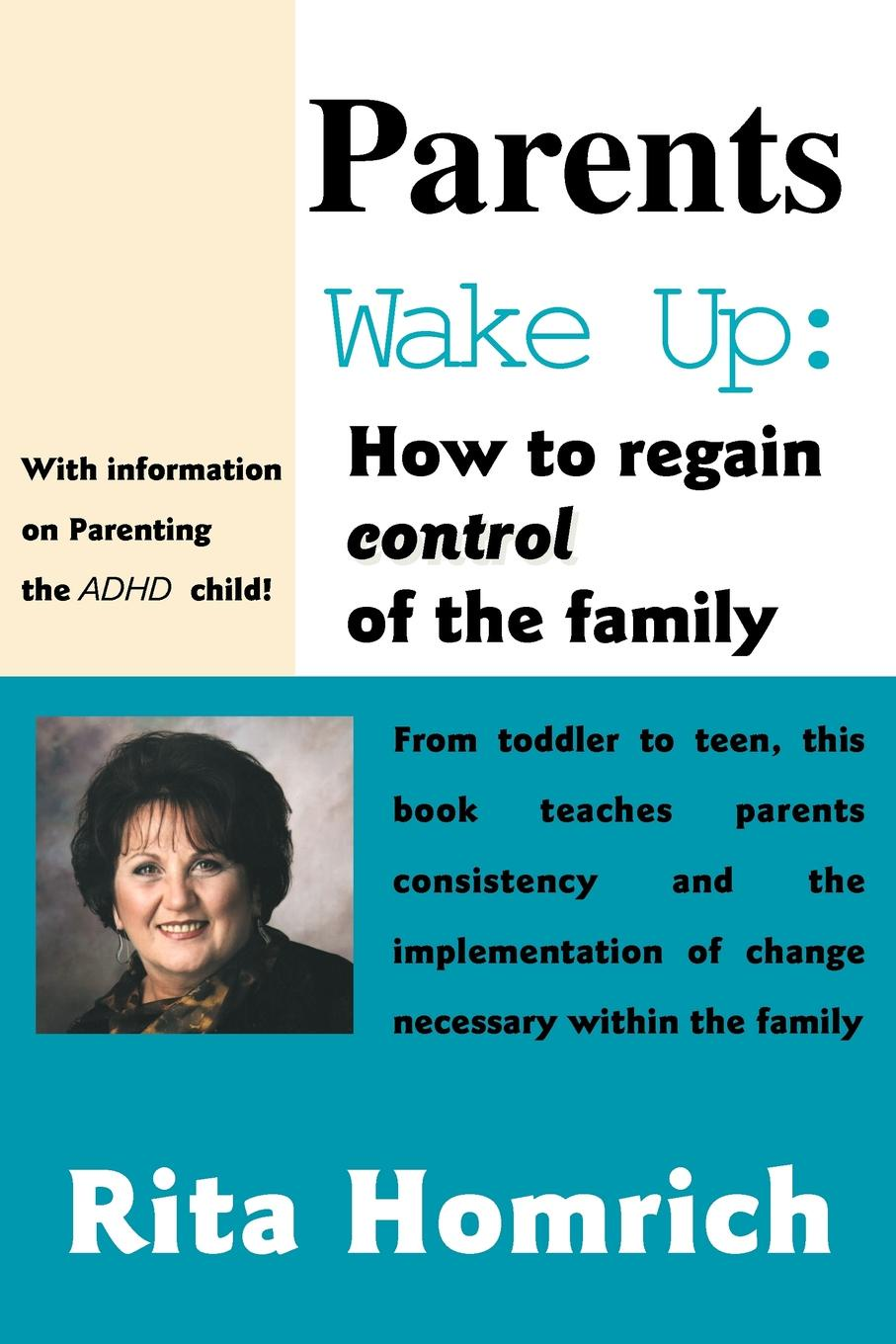 Rita Homrich Parents Wake Up. : How to Regain Control of the Family