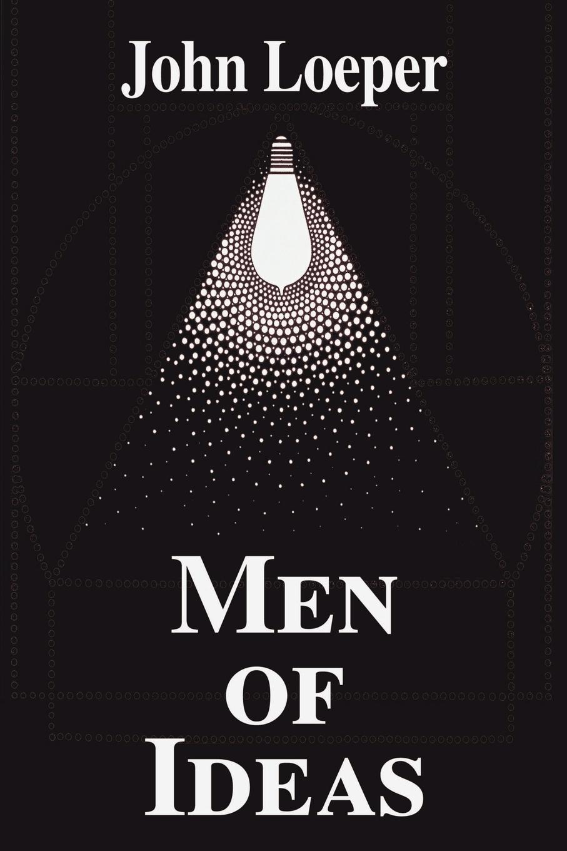 John I. Loeper Men of Ideas john adair john adair s 100 greatest ideas for being a brilliant manager