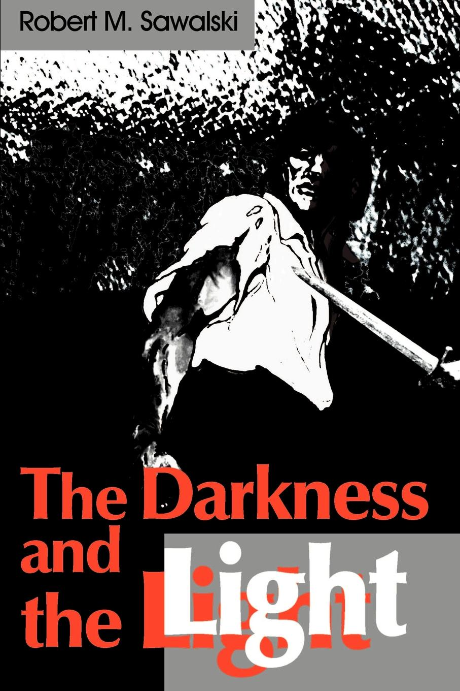 Robert M. Sawalski The Darkness and the Light darkness and glory