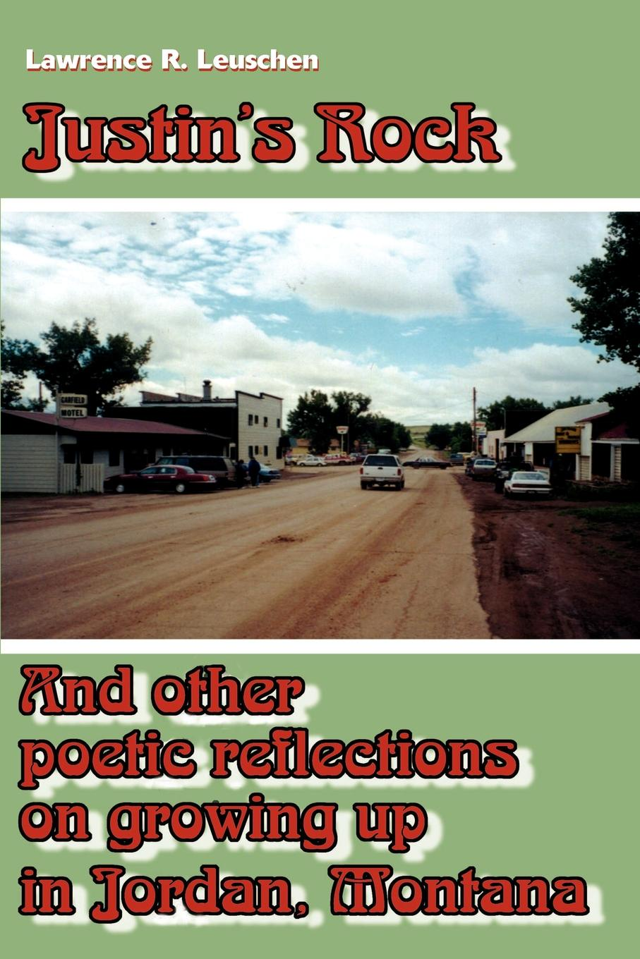 Lawrence Richard Leuschen Justin's Rock. And Other Poetic Reflections on Growing Up in Jordan Montana цены онлайн