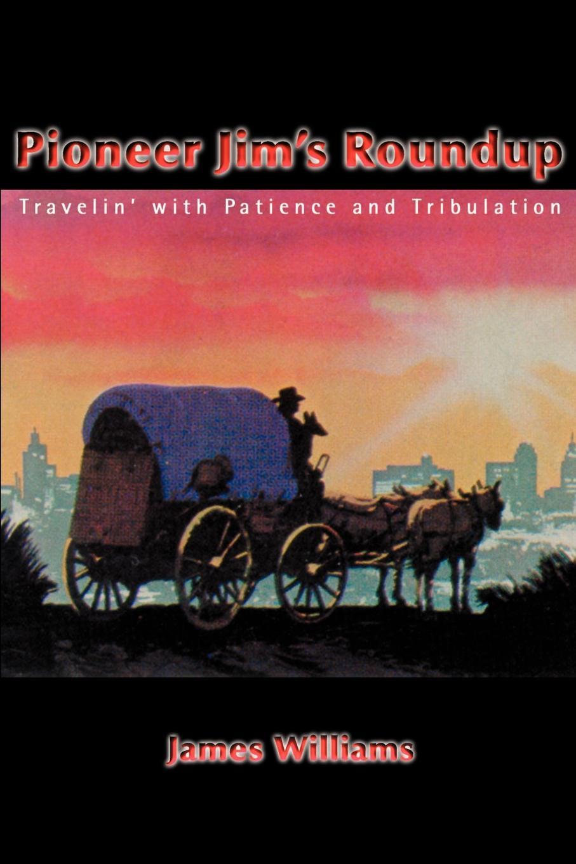 лучшая цена James Williams Pioneer Jim's Roundup. Travelin' with Patience and Tribulation