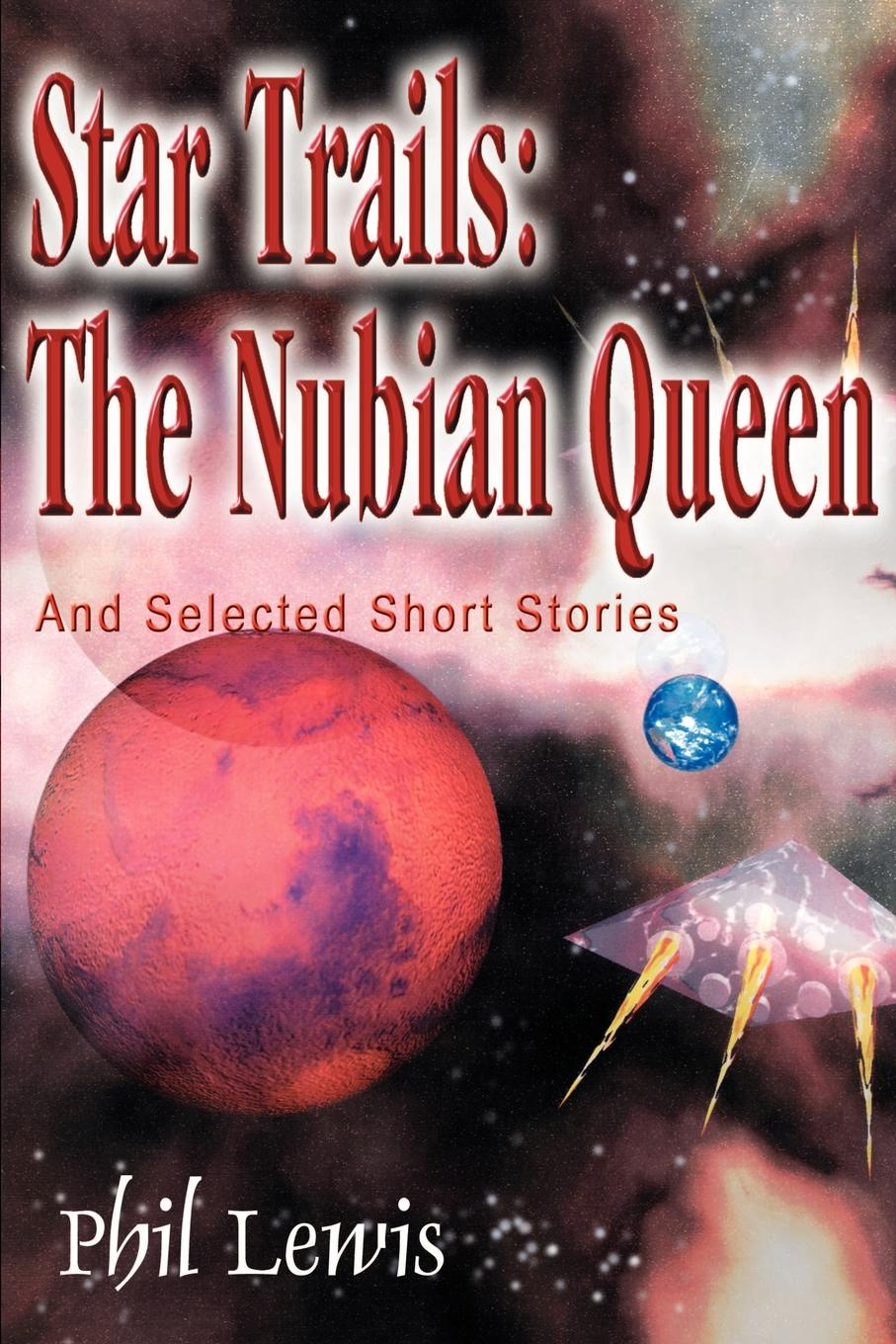 Phil Lewis Star Trails. The Nubian Queen: And Selected Short Stories the selected stories