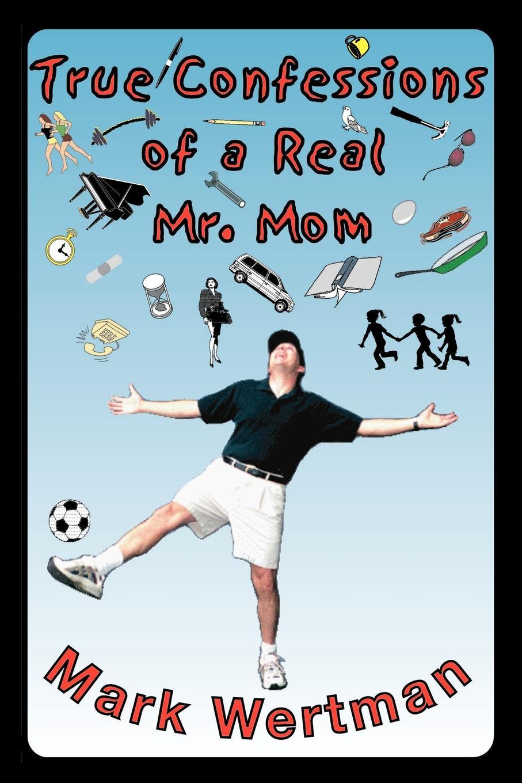 Mark Wertman True Confessions of a Real Mr. Mom elizabeth cleghorn gaskel mr harrison's confessions
