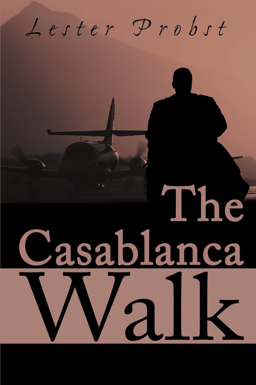 Lester Probst The Casablanca Walk цены онлайн