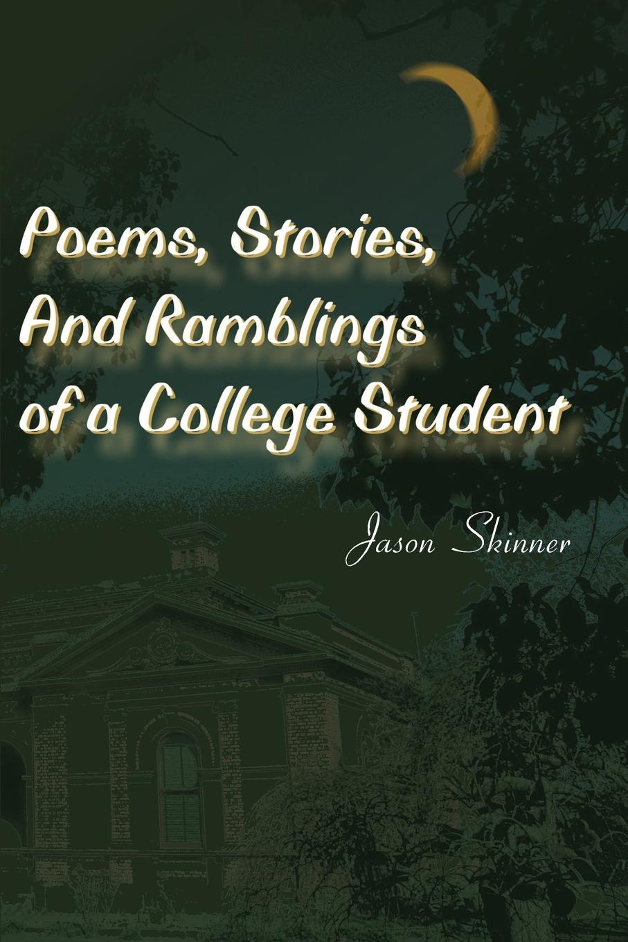 Jason Skinner Poems, Stories, and Ramblings of a College Student