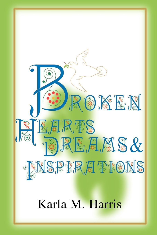 Karla M Harris Broken Hearts Dreams & Inspirations