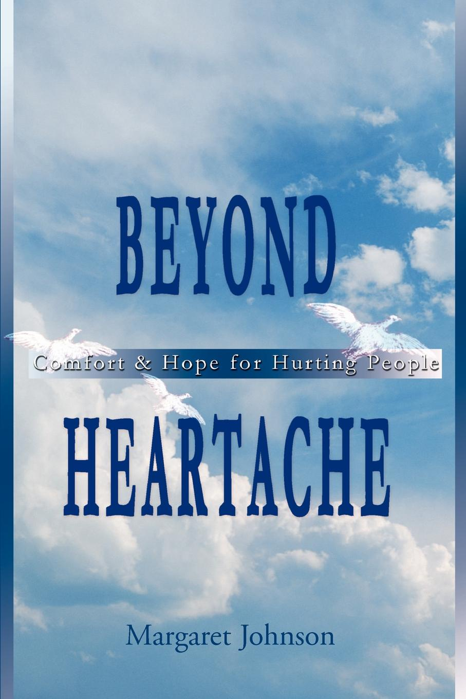 Margaret Johnson Beyond Heartache. Comfort & Hope for Hurting People bill roiter beyond work how accomplished people retire successfully
