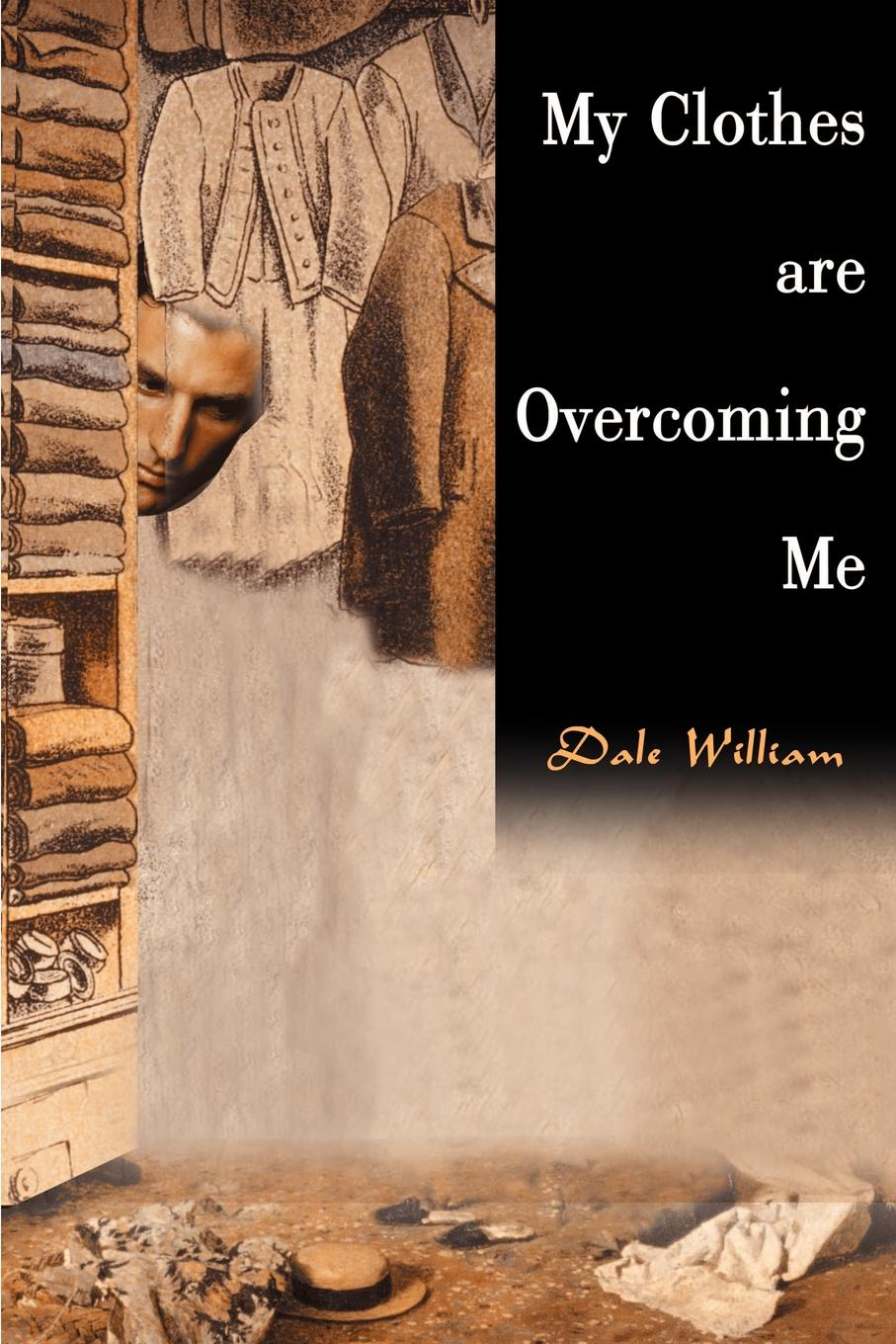 Dale William My Clothes Are Overcoming Me цена 2017