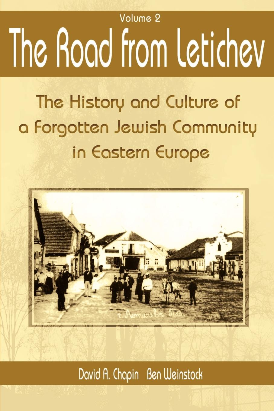 David A. Chapin, Ben Weinstock The Road from Letichev. The History and Culture of a Forggoten Jewish Community in Eastern Europe educational reform in europe history culture and ideology