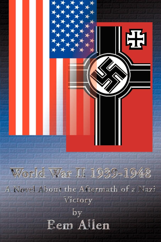 цены на Bem P. Jr. Allen World War II 1939-1948. A Novel about the Aftermath of a Nazi Victory  в интернет-магазинах