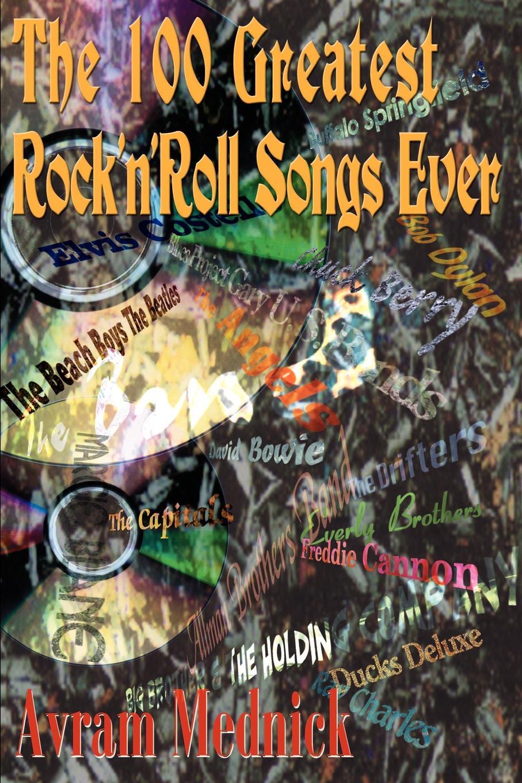 Avram Mednick The 100 Greatest Rock 'n' Roll Songs Ever