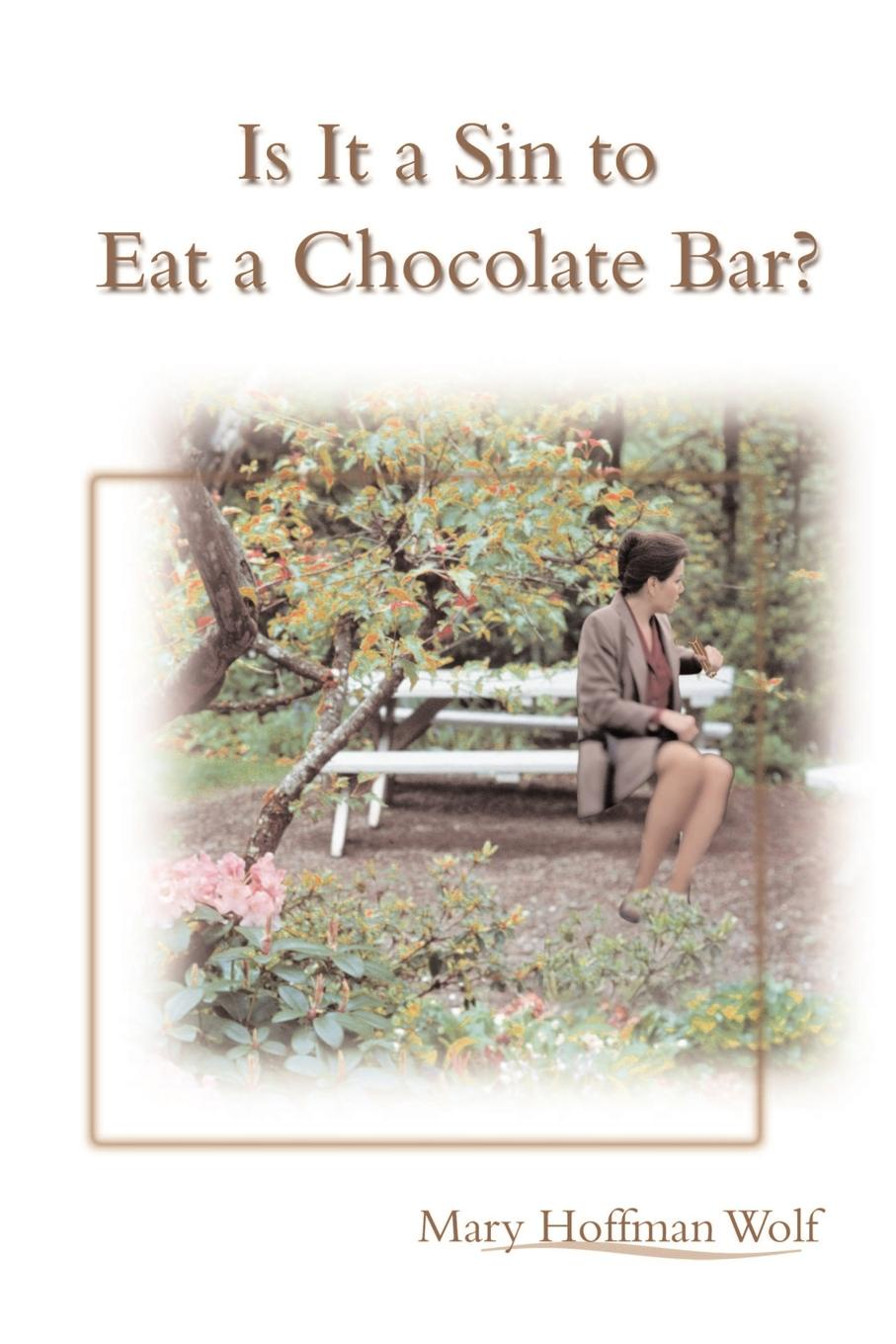 Mary Hoffman Wolf Is It a Sin to Eat a Chocolate Bar? цена в Москве и Питере