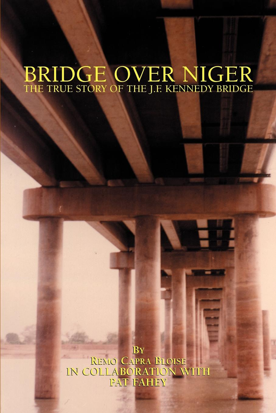 Remo Capra Bloise Bridge Over Niger. The True Story of the J. F. Kennedy Bridge bridge over the drina