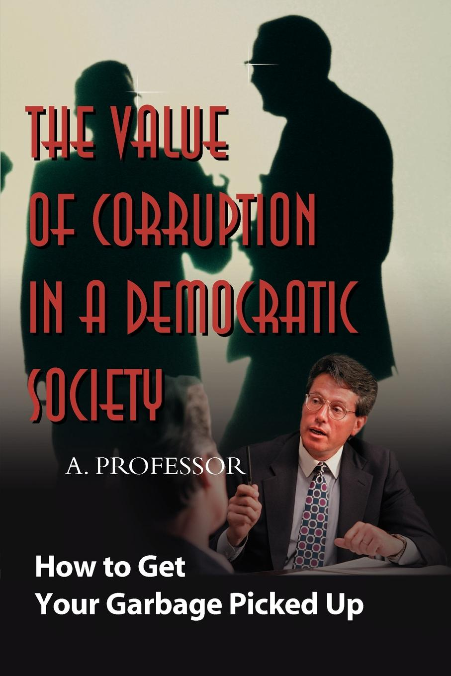 Professor The Value of Corruption in a Democratic Society. How to Get Your Garbage Picked Up picked to die
