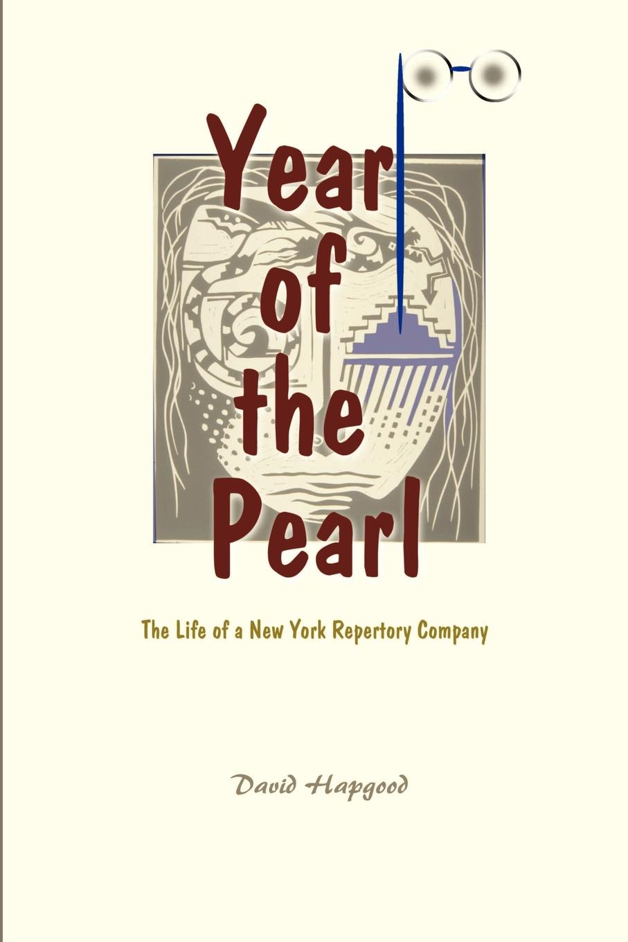 David Hapgood The Year of the Pearl. The Life of a New York Repertory Company