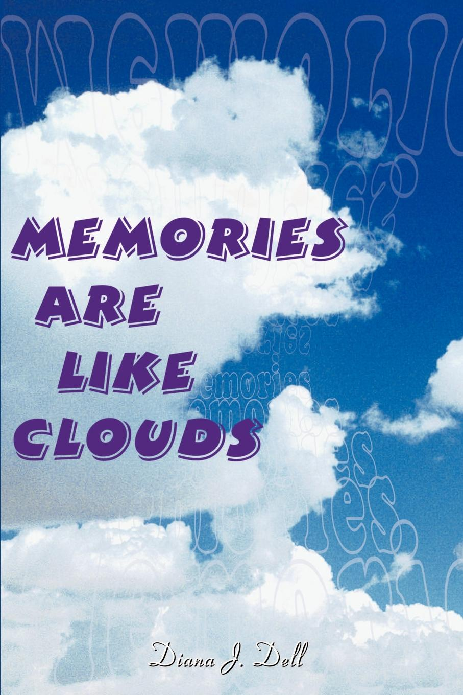 Diana J. Dell Memories Are Like Clouds